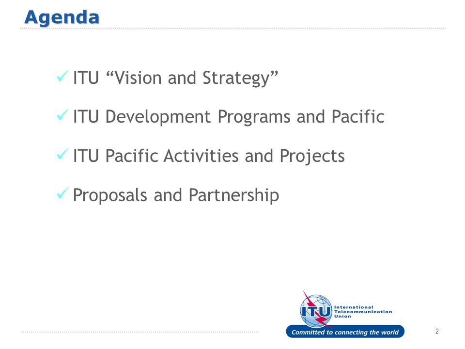 Agenda ITU Vision and Strategy ITU Development Programs and Pacific. ITU Pacific Activities and Projects.