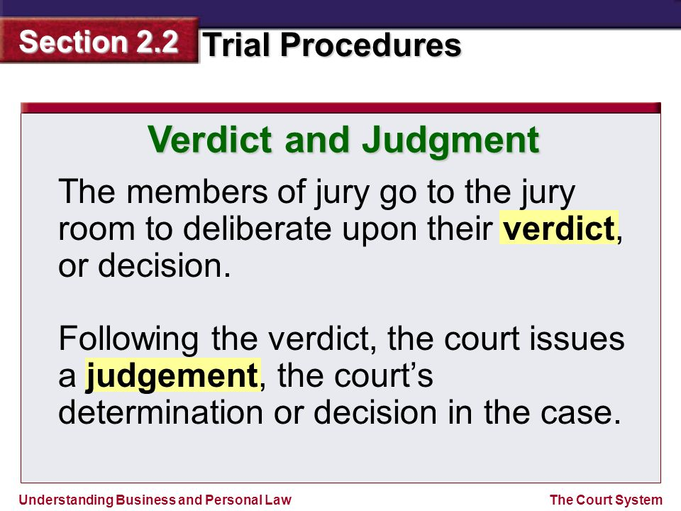 Verdict and Judgment The members of jury go to the jury room to deliberate upon their verdict, or decision.