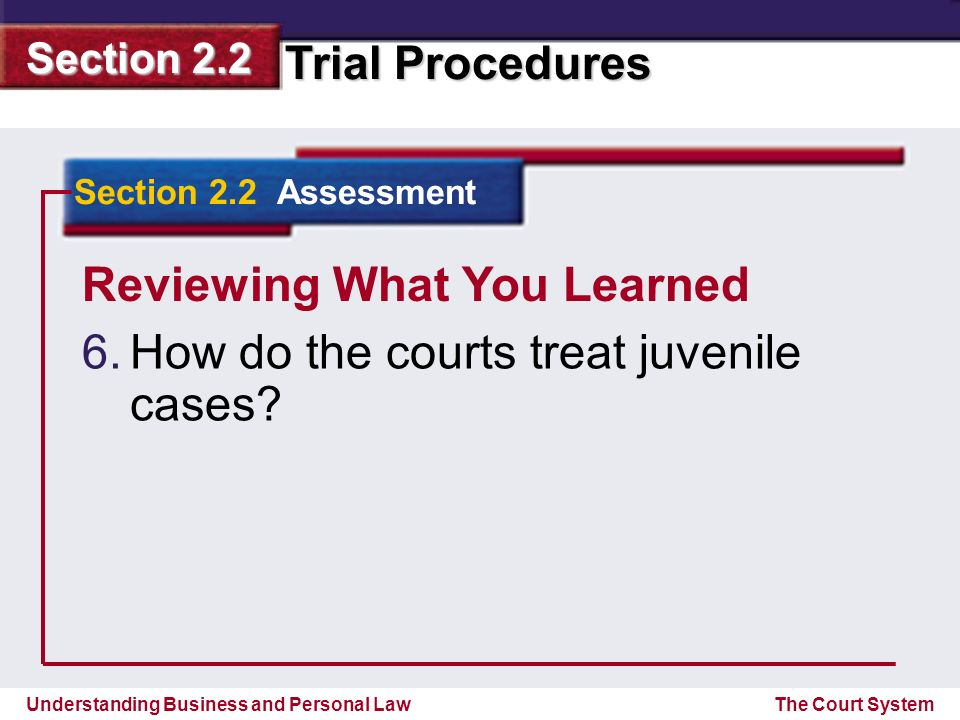 Reviewing What You Learned How do the courts treat juvenile cases