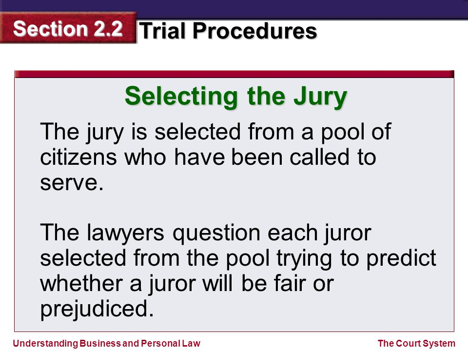 Selecting the Jury The jury is selected from a pool of citizens who have been called to serve.