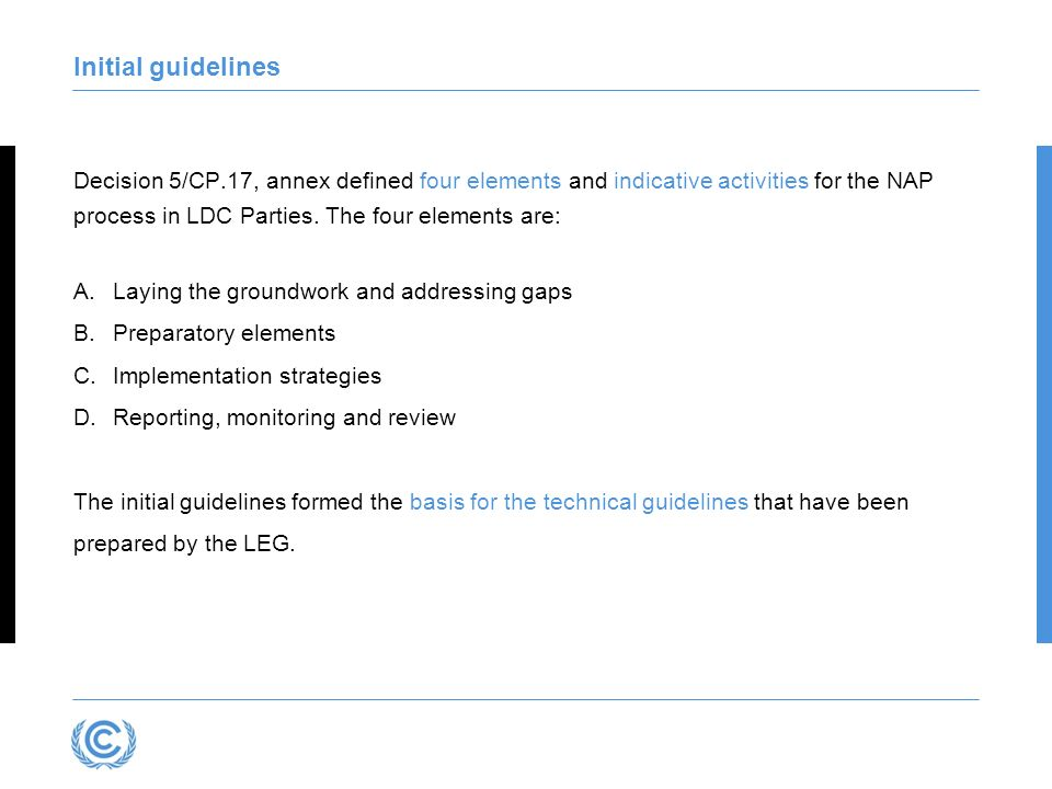 Initial guidelines Decision 5/CP.17, annex defined four elements and indicative activities for the NAP process in LDC Parties. The four elements are: