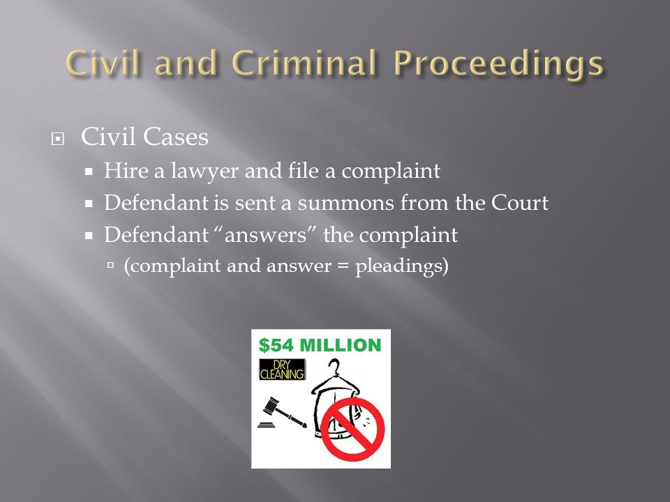 civil and criminal court proceedings Civil procedure applies to the process where two parties bring a case to the court for a decision on a particular matter these matters can include divorces, estate distribution, injury cases, or even matters such as discrimination in the workplace.
