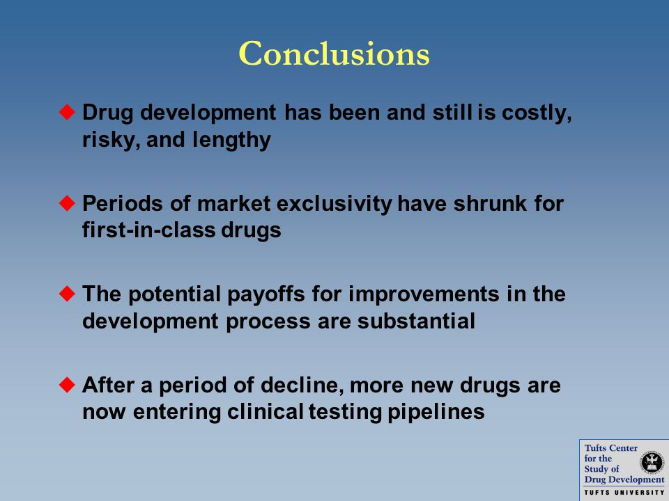 Conclusions Drug development has been and still is costly, risky, and lengthy. Periods of market exclusivity have shrunk for first-in-class drugs.