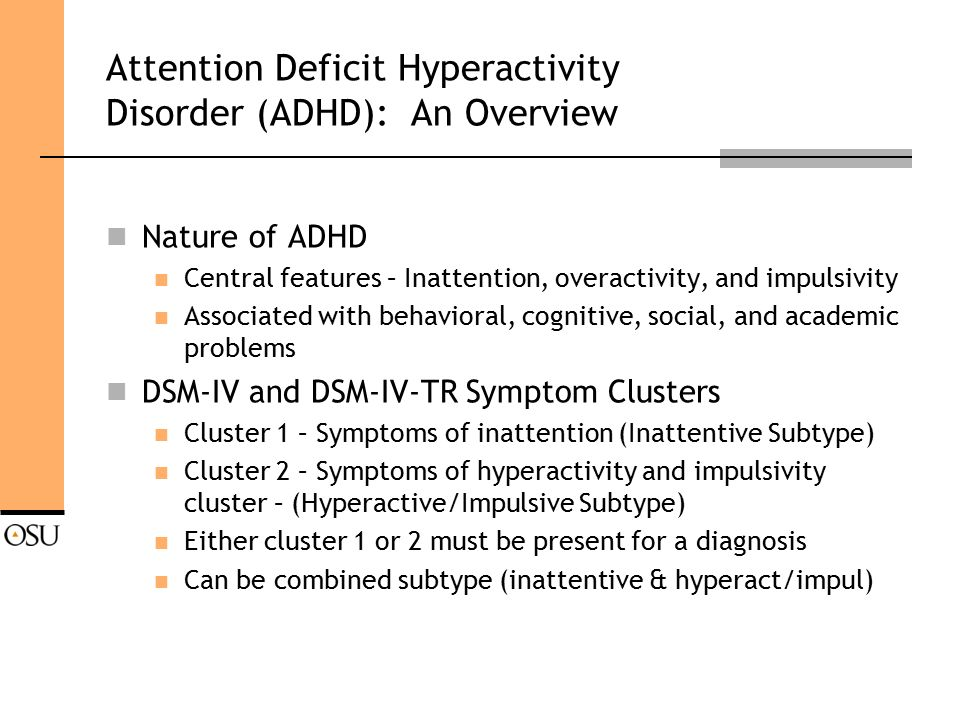 an overview of attention deficit hyperactivity disorder Adhd is the current term for a specific developmental disorder seen in both children and adults that is comprised of deficits in behavioural inhibition, sustained attention and resistance to distraction, and the regulation of one's activity level to the demands of a situation (hyperactivity or restlessness) [1.