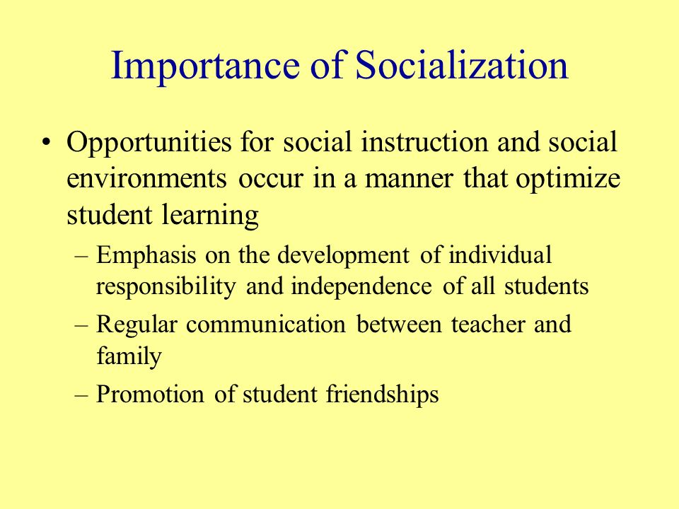 the importance of socialization in small The importance of socialization in society  suppose that whenever you enter a room and approach a small group of people conversing together, the members promptly .