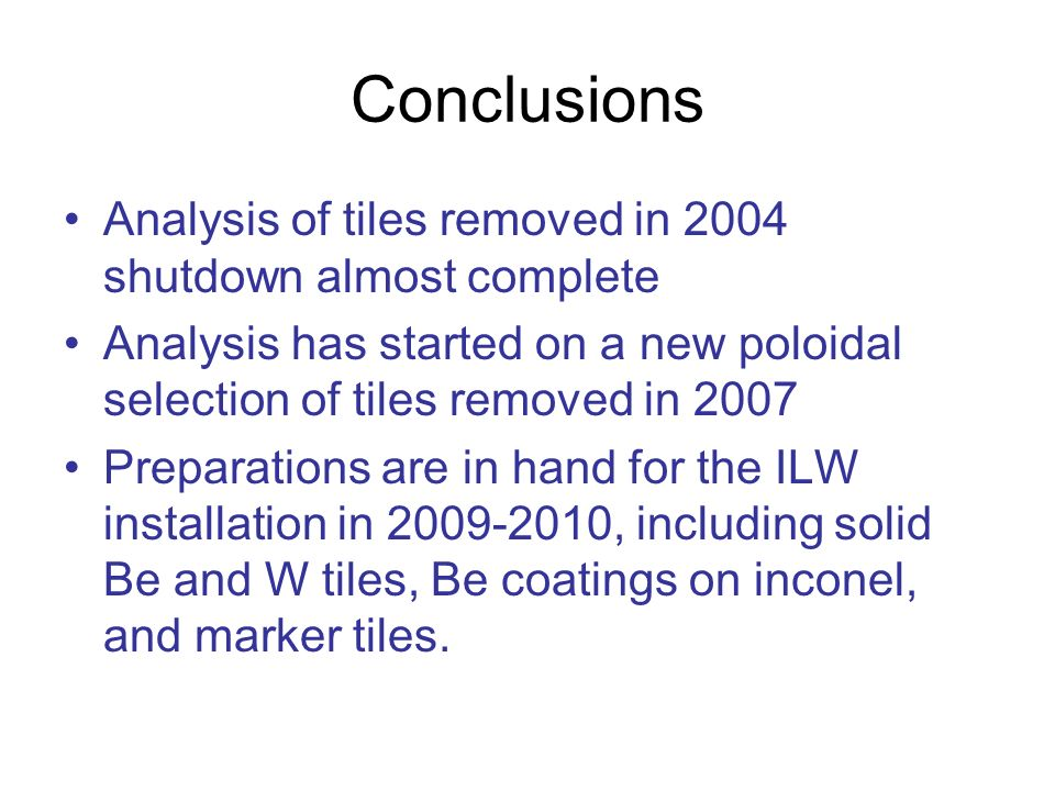 Conclusions Analysis of tiles removed in 2004 shutdown almost complete