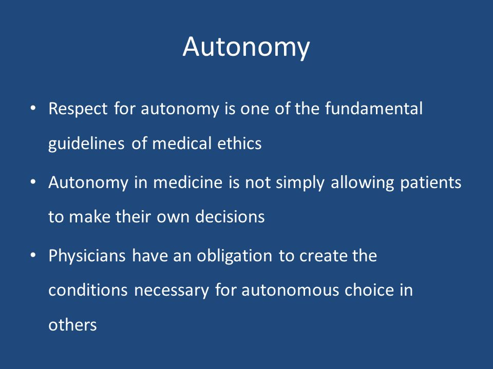 patient autonomy in medical ethics and Autonomy is a central value in western medicine and medical ethics, but exactly  what kind of role medicine ought to give to patients' autonomy.