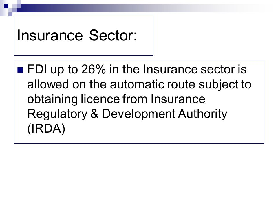 fdi in the insurance sector Foreign direct investment (fdi) in india is a major monetary source for economic development in  fdi limit in insurance sector was raised from 26% to 49% in 2014.