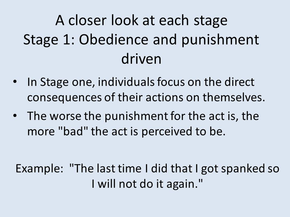 A closer look at each stage Stage 1: Obedience and punishment driven