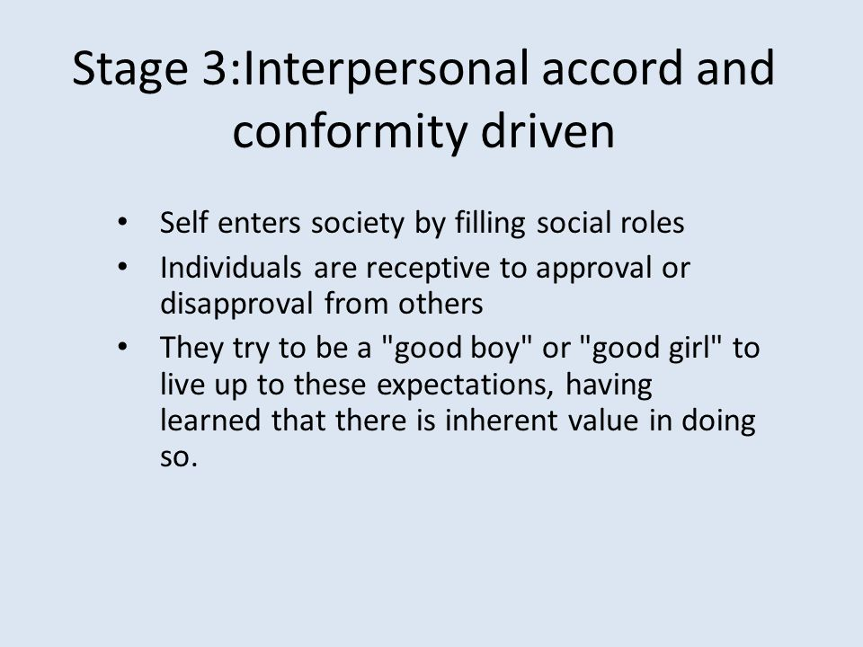 Stage 3:Interpersonal accord and conformity driven