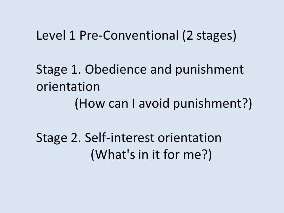 Level 1 Pre-Conventional (2 stages) Stage 1