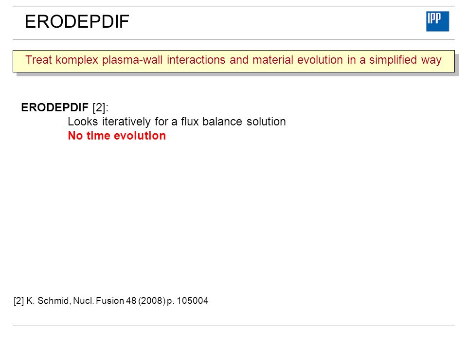 ERODEPDIF Treat komplex plasma-wall interactions and material evolution in a simplified way. ERODEPDIF [2]: