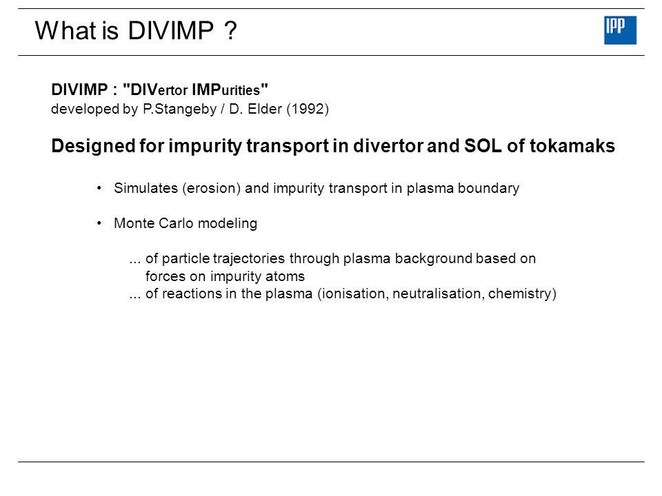 27.03.2017 What is DIVIMP DIVIMP : DIVertor IMPurities developed by P.Stangeby / D. Elder (1992)