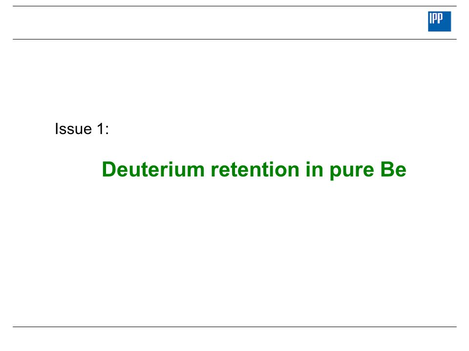 Issue 1: Deuterium retention in pure Be