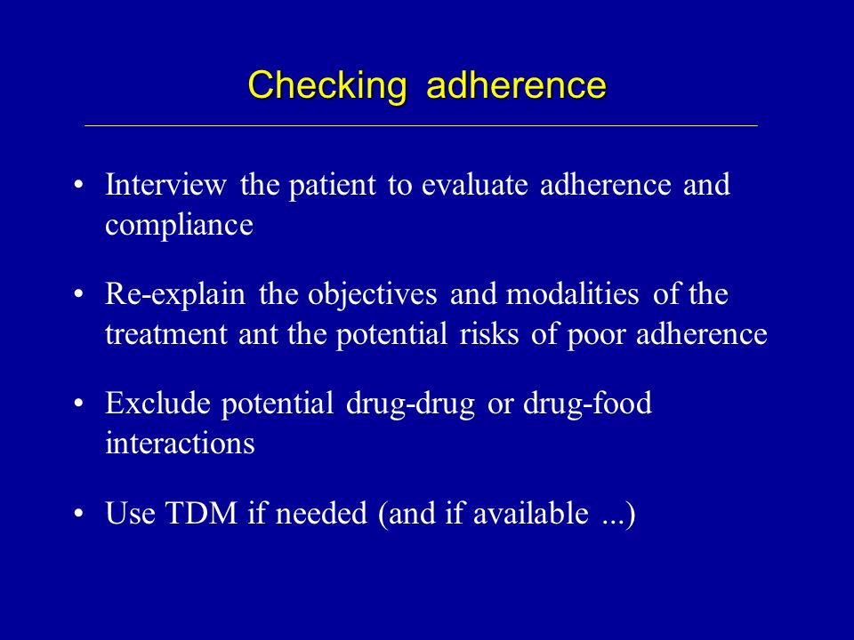Checking adherence Interview the patient to evaluate adherence and compliance.