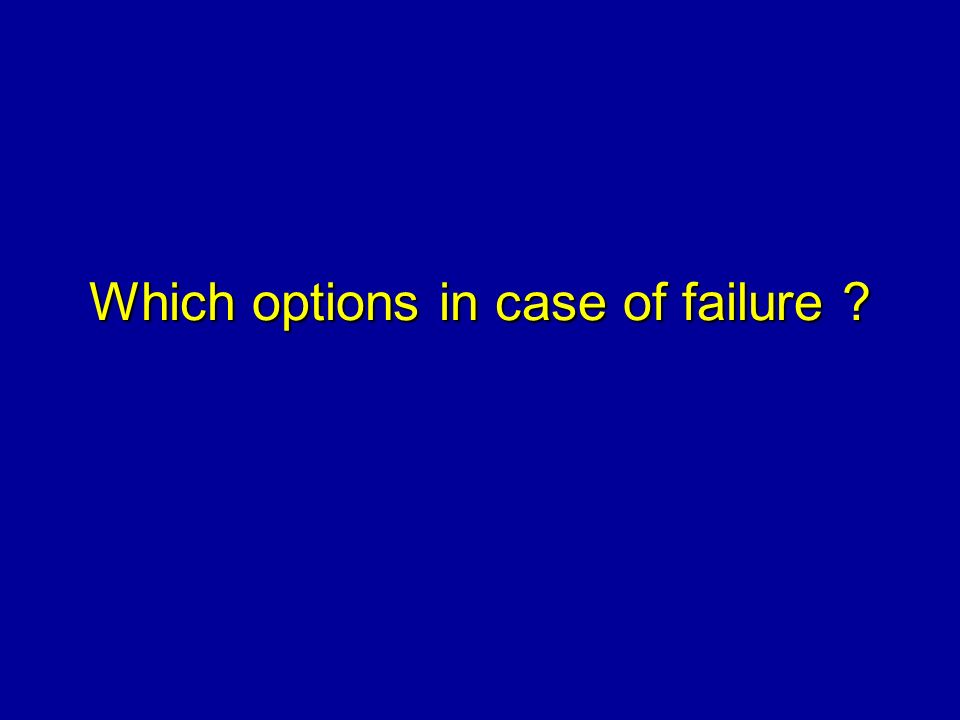 Which options in case of failure
