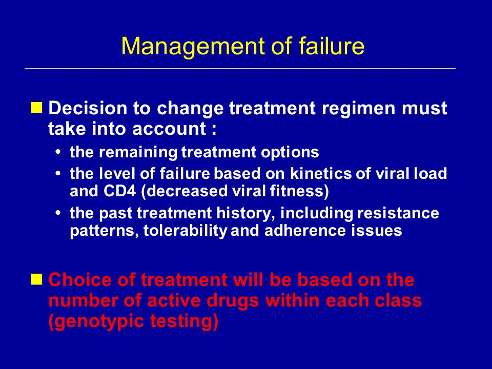 Management of failure Decision to change treatment regimen must take into account : the remaining treatment options.