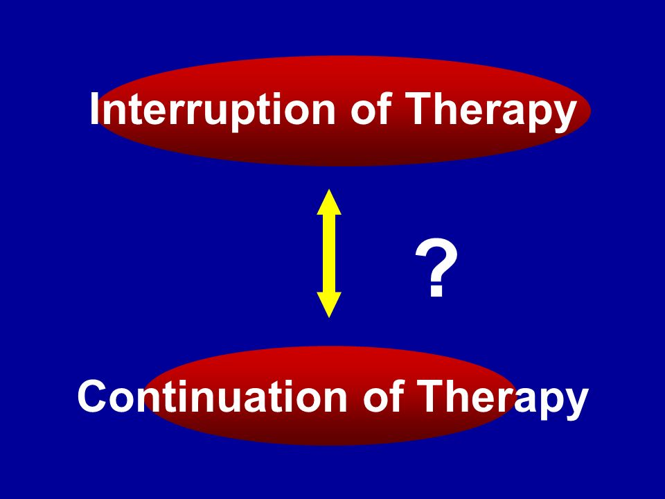 Interruption of Therapy Continuation of Therapy