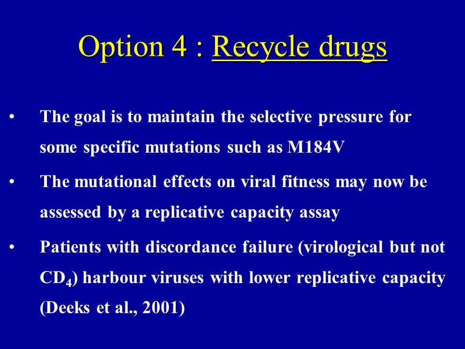 Option 4 : Recycle drugs The goal is to maintain the selective pressure for some specific mutations such as M184V.