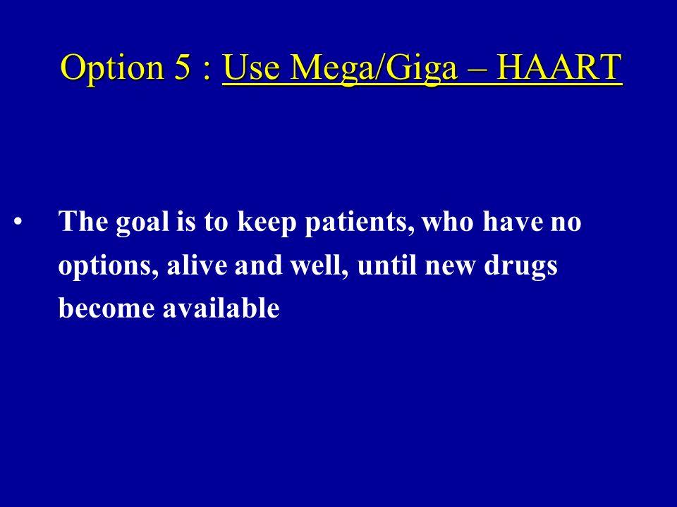 Option 5 : Use Mega/Giga – HAART