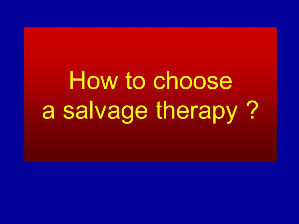 How to choose a salvage therapy