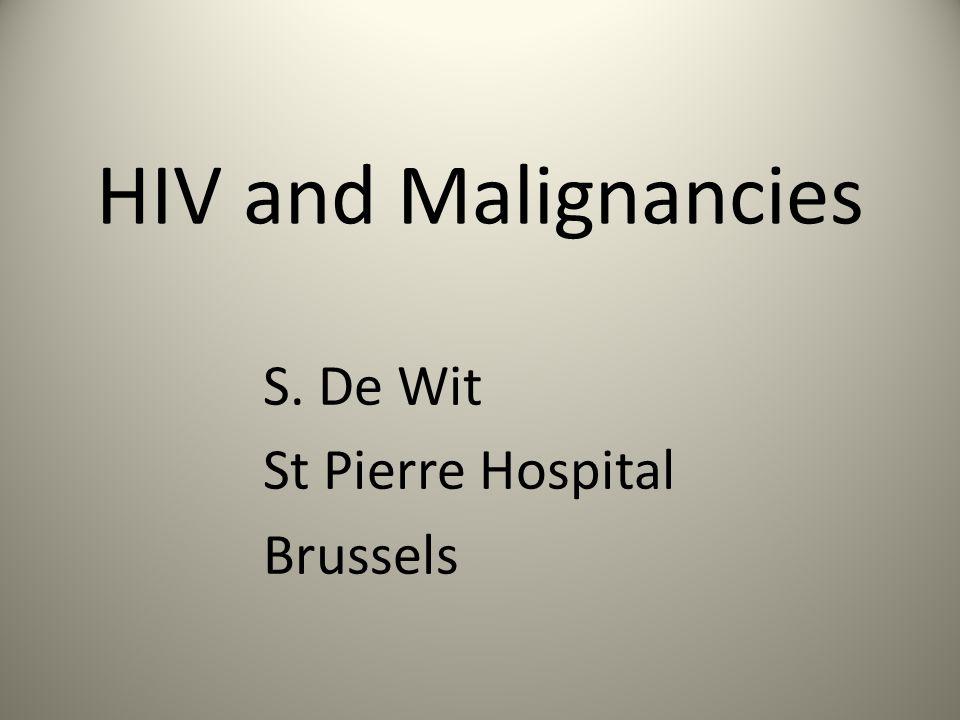HIV and Malignancies S. De Wit St Pierre Hospital Brussels
