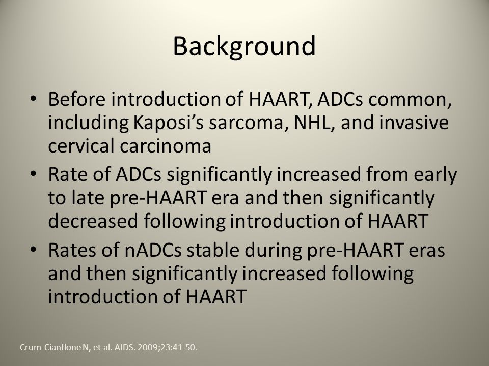 Background Before introduction of HAART, ADCs common, including Kaposi's sarcoma, NHL, and invasive cervical carcinoma.
