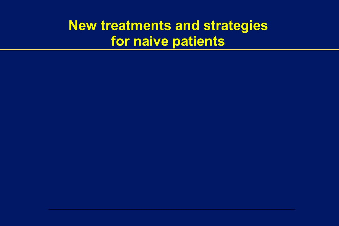 New treatments and strategies for naive patients