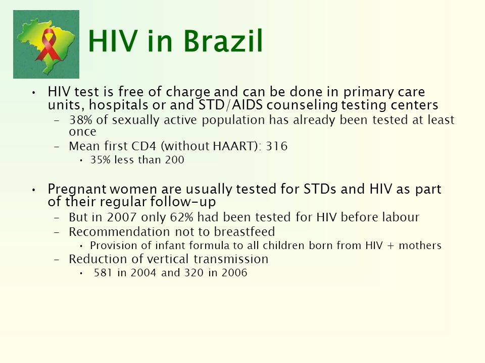 HIV in BrazilHIV test is free of charge and can be done in primary care units, hospitals or and STD/AIDS counseling testing centers.