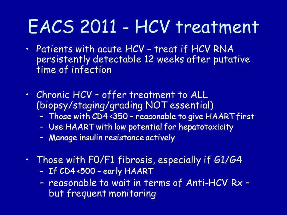 EACS 2011 - HCV treatment Patients with acute HCV – treat if HCV RNA persistently detectable 12 weeks after putative time of infection.