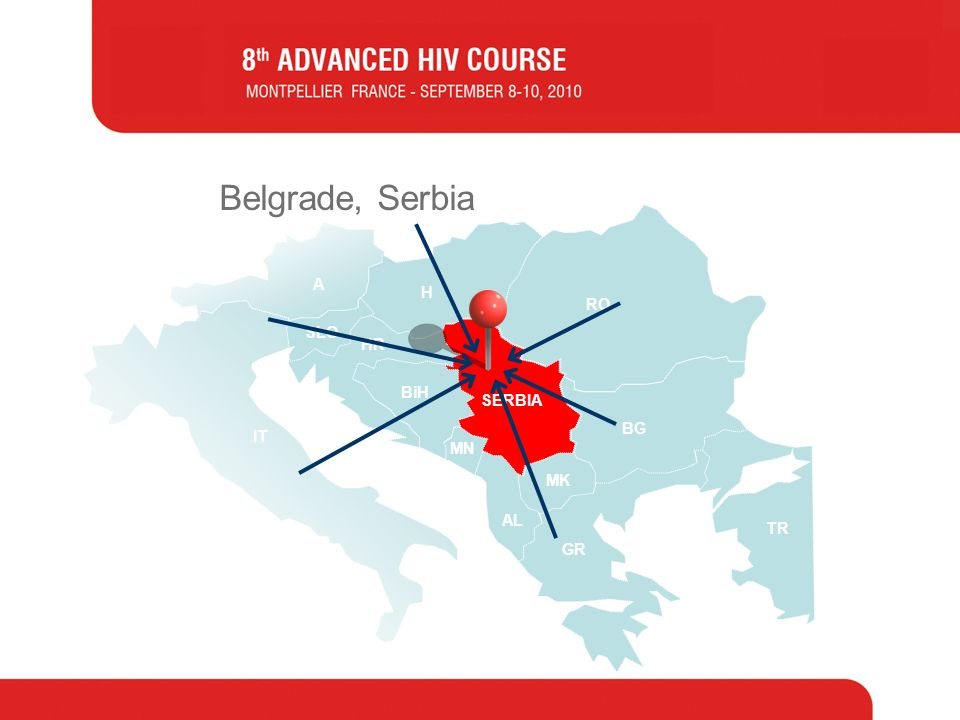 IT BiH MN HR H RO BG MK AL GR TR SLO SERBIA A Belgrade, Serbia