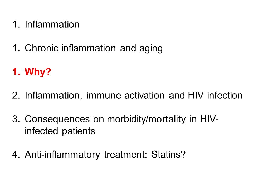 Inflammation Chronic inflammation and aging. Why Inflammation, immune activation and HIV infection.