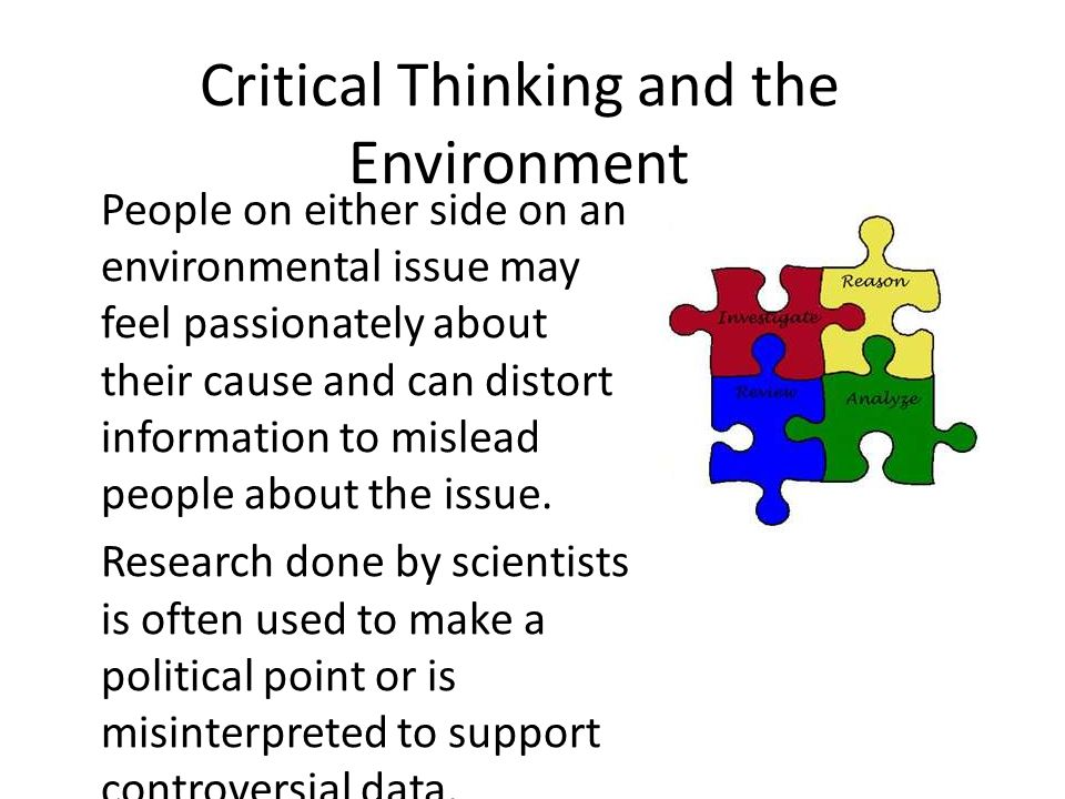 critical thinking about environmental issues One of the goals of an environmental education program is to help students develop critical thinking skills.