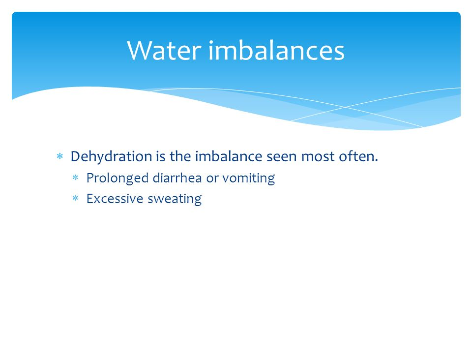 water imbalance Electrolyte homeostasis graphics are used with permission of: • severe vomiting and diarrhea can cause a loss of both water and electrolytes from the body, resulting in both water and electrolyte imbalances.