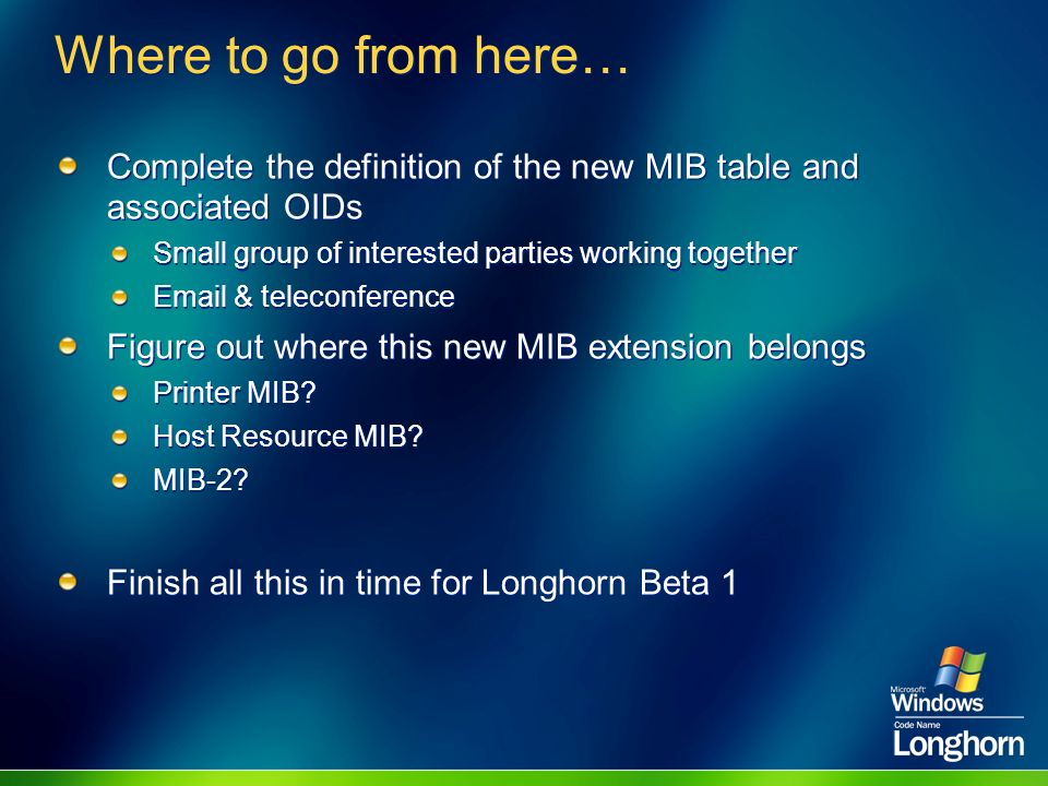 Where to go from here… Complete the definition of the new MIB table and associated OIDs. Small group of interested parties working together.