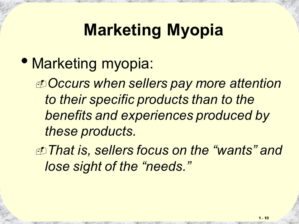 advantages of marketing myopia Marketing is the activity, set of institutions, and processes for creating,  communicating, delivering,  marketing myopia  the advantage achieved  when a firm seeks to target and effectively serve a small segment of the market.
