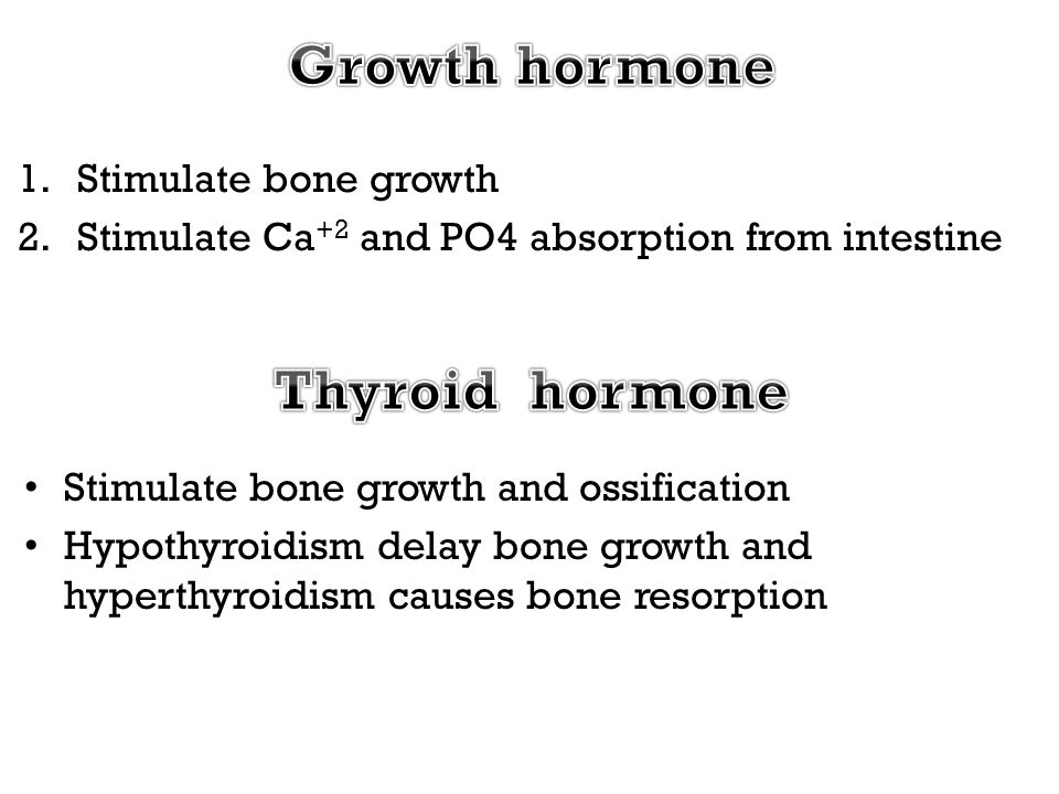 Growth hormone Thyroid hormone