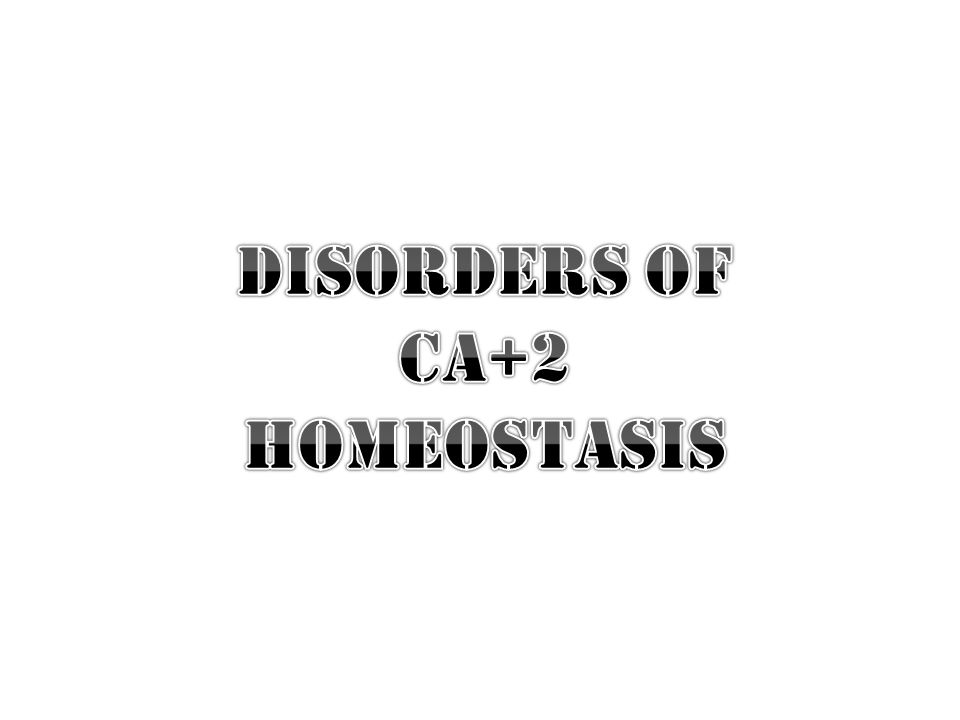 Disorders of ca+2 homeostasis
