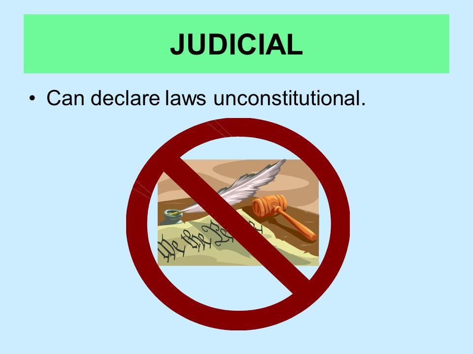JUDICIAL Can declare laws unconstitutional.