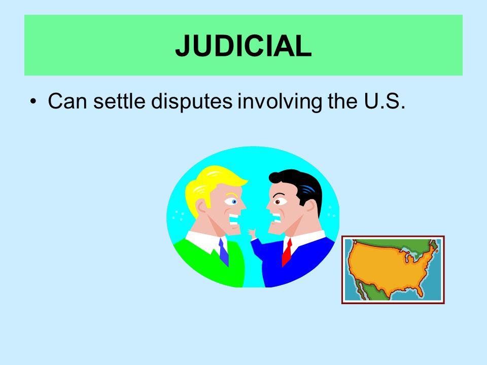 JUDICIAL Can settle disputes involving the U.S.