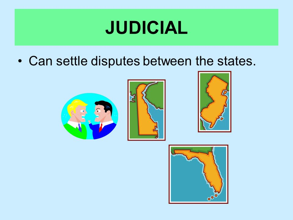 JUDICIAL Can settle disputes between the states.