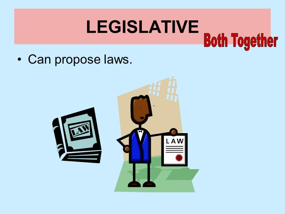 LEGISLATIVE Both Together Can propose laws.