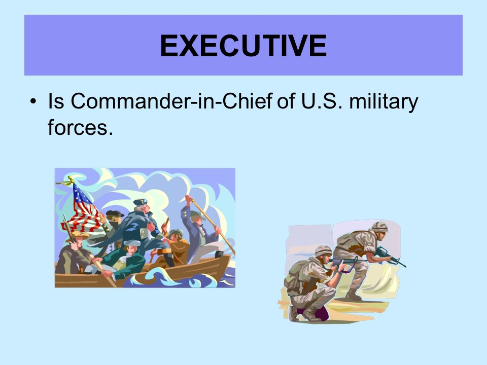 EXECUTIVE Is Commander-in-Chief of U.S. military forces.