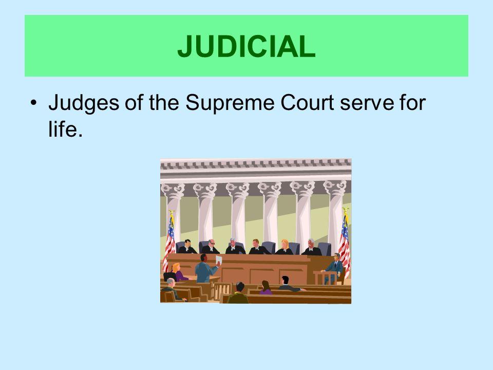 JUDICIAL Judges of the Supreme Court serve for life.