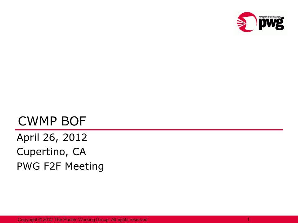 CWMP BOF April 26, 2012 Cupertino, CA PWG F2F Meeting