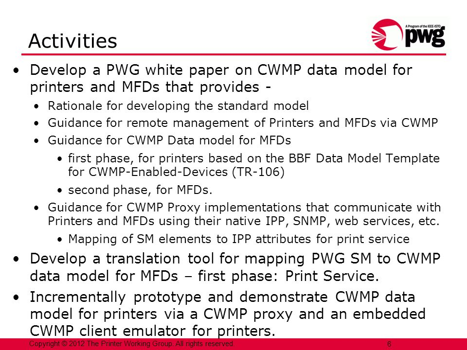 Activities Develop a PWG white paper on CWMP data model for printers and MFDs that provides - Rationale for developing the standard model.