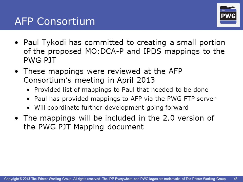 AFP Consortium Paul Tykodi has committed to creating a small portion of the proposed MO:DCA-P and IPDS mappings to the PWG PJT.