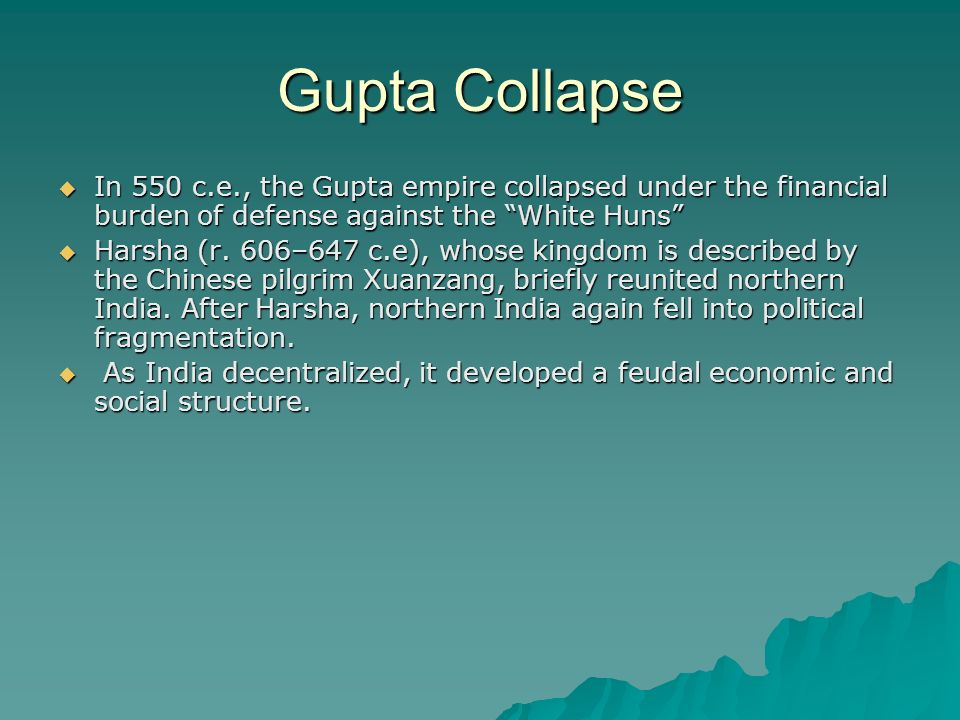 decline of han and gupta dynasty After him, lesser emperors including narasimhagupta, kumaragupta ii, buddhagupta, and vishnugupta ruled over the decline of the gupta empire although the late gupta ruler narasimhagupta managed to drive the huns out of northern india in 528 ce, the effort and expense doomed the dynasty.