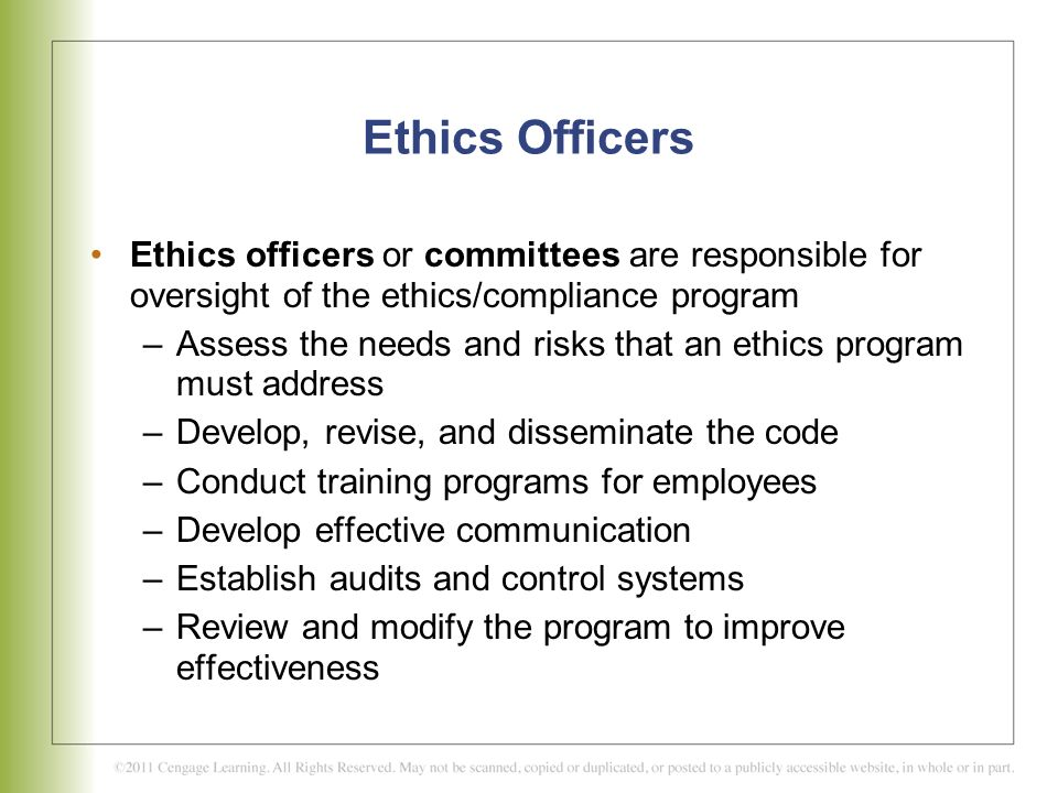 Ethics Officers Ethics officers or committees are responsible for oversight of the ethics/compliance program.