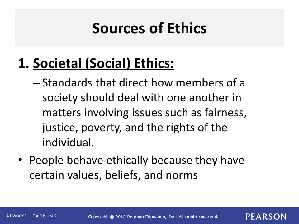 Sources of Ethics 1. Societal (Social) Ethics: